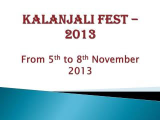Kalanjali  Fest – 2013 From 5 th  to 8 th  November 2013