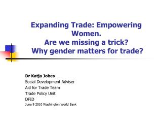 Expanding Trade: Empowering Women.  Are we missing a trick?  Why gender matters for trade?