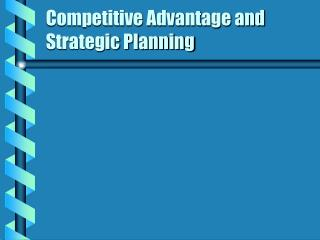 Competitive Advantage and Strategic Planning