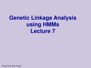 Genetic Linkage Analysis using HMMs Lecture 7