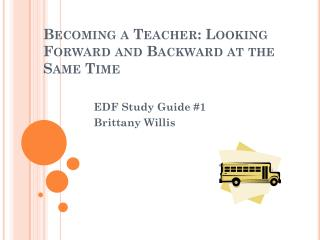 Becoming a Teacher: Looking Forward and Backward at the Same Time