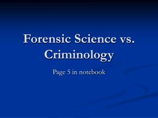 Forensic Science vs. Criminology