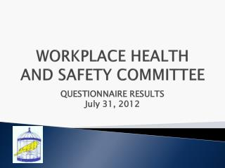 WORKPLACE HEALTH  AND SAFETY COMMITTEE
