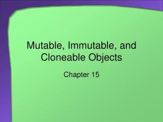 Mutable, Immutable, and Cloneable Objects