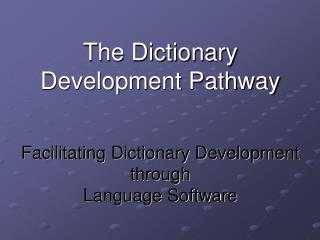 The Dictionary Development Pathway Facilitating Dictionary Development through  Language Software