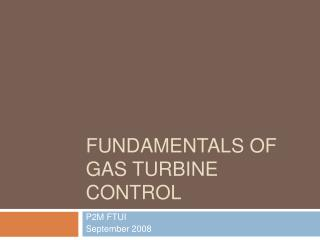 FUNDAMENTALS OF GAS TURBINE CONTROL