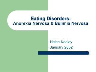 Eating Disorders:  Anorexia Nervosa  Bulimia Nervosa