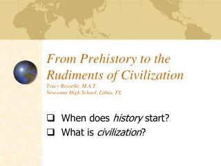 When does history start? What is civilization ?