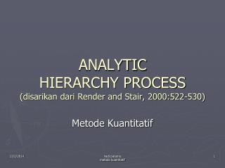 ANALYTIC  HIERARCHY PROCESS (disarikan dari Render and Stair, 2000:522-530)