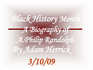 Black History  Month A Biography of  A.Philip Randolph