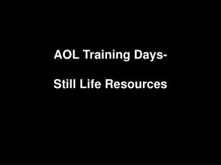 AOL Training Days- Still Life Resources
