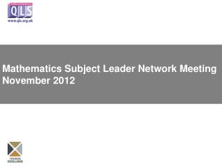 Mathematics Subject Leader Network Meeting November 2012