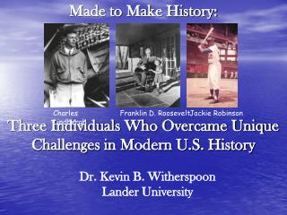 Made to Make History:      Three Individuals Who Overcame Unique Challenges in Modern U.S. History
