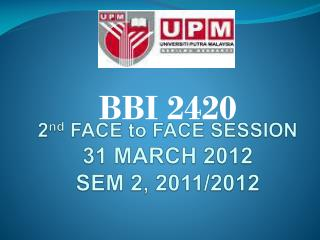 2 nd  FACE to FACE SESSION 31 MARCH 2012 SEM 2, 2011/2012