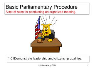 Basic Parliamentary Procedure A set of rules for conducting an organized meeting.
