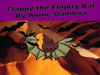 Flappy the Flighty Bat By Annie Gamboa