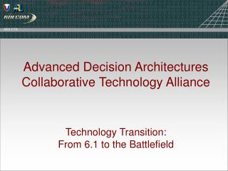 Advanced Decision Architectures Collaborative Technology Alliance Technology Transition: