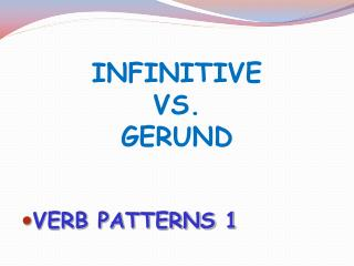INFINITIVE  VS. GERUND