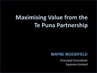 Maximising  Value from the  Te Puna Partnership