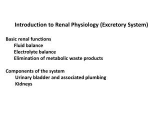 Introduction to Renal Physiology (Excretory System) Basic renal functions        Fluid balance