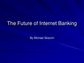 The Future of Internet Banking