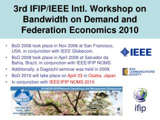 3rd IFIP/IEEE Intl. Workshop on Bandwidth on Demand and Federation Economics 2010
