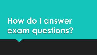 How do I answer exam questions?