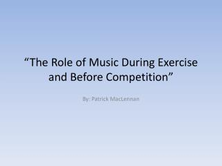 """The Role  of Music  During Exercise and Before Competition"""