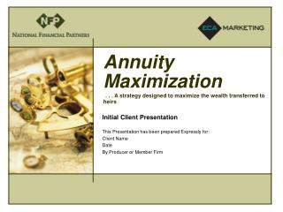Annuity Maximization . . . A strategy designed to maximize the wealth transferred to heirs