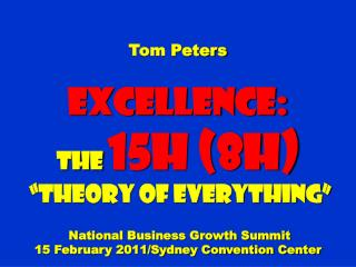 "Tom Peters Excellence: The  15H (8H)  ""Theory of Everything"" National Business Growth Summit"