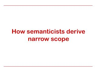 How semanticists derive narrow scope