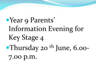 Year 9 Parents' Information Evening for Key Stage 4 Thursday 20  th  June, 6.00-7.00 p.m.