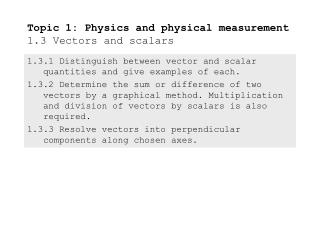 Topic 1: Physics and physical measurement 1.3 Vectors and scalars