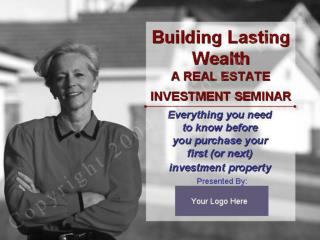 Building Lasting Wealth A REAL ESTATE INVESTMENT SEMINAR