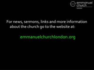 For news, sermons, links and more information about the church go to the website at: