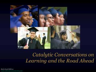 Catalytic Conversations on  Learning and the Road Ahead