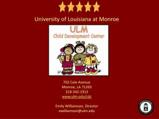University of Louisiana at Monroe 702 Cole Avenue Monroe, LA 71203 318-342-1913 ulm/cdc