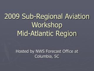 2009 Sub-Regional Aviation Workshop Mid-Atlantic Region