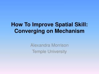 How To Improve Spatial Skill: Converging on Mechanism