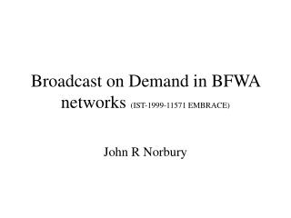 Broadcast on Demand in BFWA networks  (IST-1999-11571 EMBRACE)