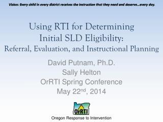 David Putnam,  Ph.D . Sally Helton OrRTI Spring Conference May 22 nd , 2014