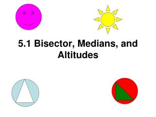 5.1 Bisector, Medians, and Altitudes