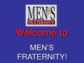 Welcome to MEN'S FRATERNITY!