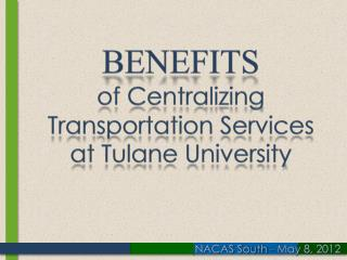 Benefits of Centralizing Transportation Services  at Tulane University