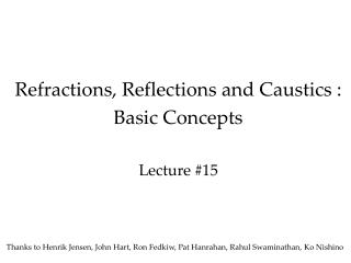 Refractions, Reflections and Caustics : Basic Concepts Lecture #15