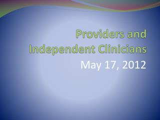 Providers and Independent Clinicians