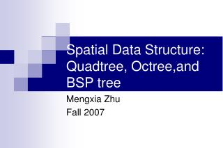 Spatial Data Structure: Quadtree, Octree,and BSP tree