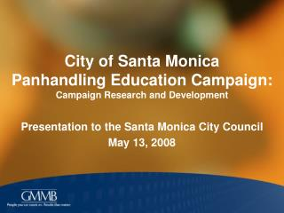 City of Santa Monica  Panhandling Education Campaign: Campaign Research and Development