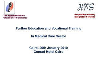 Further Education and Vocational Training    In Medical Care Sector   Cairo, 20th January 2010 Conrad Hotel Cairo