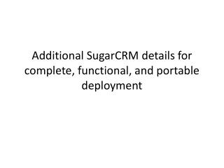 Additional  SugarCRM  details for complete, functional, and portable deployment